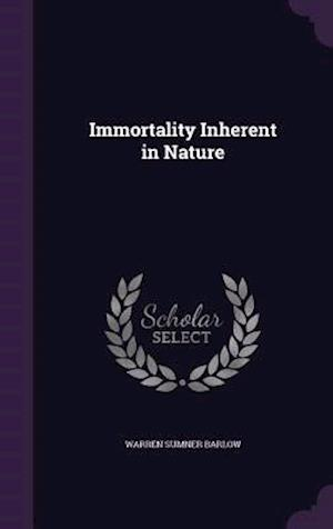 Bog, hardback Immortality Inherent in Nature af Warren Sumner Barlow