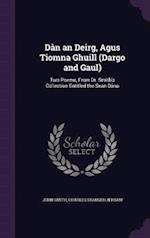 Dàn an Deirg, Agus Tiomna Ghuill (Dargo and Gaul): Two Poems, From Dr. Smith's Collection Entitled the Sean Dàna af Charles Stanger Jerram, John Smith
