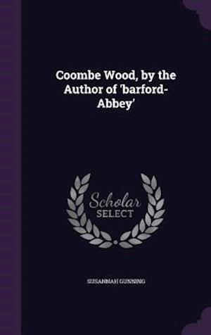 Coombe Wood, by the Author of 'Barford-Abbey'