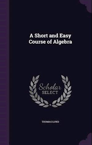 Bog, hardback A Short and Easy Course of Algebra af Thomas Lund