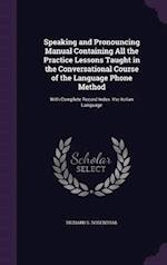 Speaking and Pronouncing Manual Containing All the Practice Lessons Taught in the Conversational Course of the Language Phone Method: With Complete Re