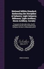 National Militia Standard, Embracing the Discipline of Infantry, Light Infantry, Riflemen, Light Artillery, Horse Artillery, Cavalry: Prepared in Conf