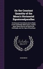 On the Constant Quantity of the Moon's Horizontal Equatorealparallax: As Deduced From Observations Made at the Cambridge Observatory, and the Royal Ob