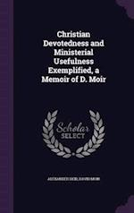 Christian Devotedness and Ministerial Usefulness Exemplified, a Memoir of D. Moir af Alexander Reid, David Moir