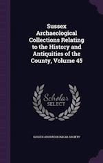 Sussex Archaeological Collections Relating to the History and Antiquities of the County, Volume 45