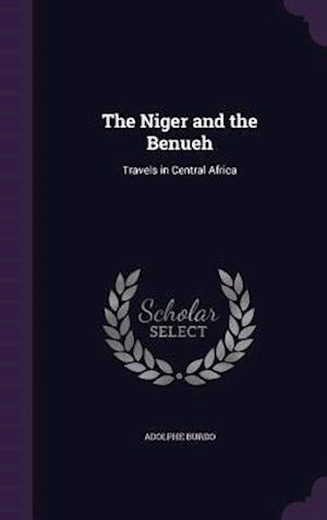 The Niger and the Benueh: Travels in Central Africa