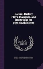 Natural-History Plays, Dialogues, and Recitations for School Exhibitions