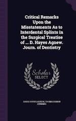 Critical Remarks Upon the Misstatements As to Interdental Splints in the Surgical Treatise of ... D. Hayes Agnew. Journ. of Dentistry