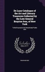 de Luxe Catalogue of the Art and Literary Treasures Collected by the Late General Brayton Ives, of New York