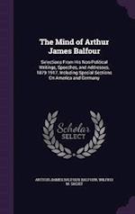 The Mind of Arthur James Balfour af Wilfrid M. Short, Arthur James Balfour Balfour