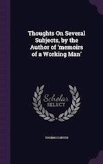 Thoughts on Several Subjects, by the Author of 'Memoirs of a Working Man'