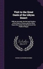 Visit to the Great Oasis of the Libyan Desert: With an Account, Ancient and Modern, of the Oasis of Amun, and the Other Oases Now Under the Dominion o