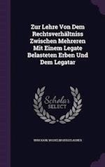 Zur Lehre Von Dem Rechtsverhaltniss Zwischen Mehreren Mit Einem Legate Belasteten Erben Und Dem Legatar af Max Karl Wilhelm Gerstlacher
