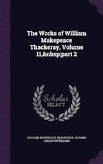 The Works of William Makepeace Thackeray, Volume 11,part 2 af William Makepeace Thackeray, Johann Jakob Rüttimann