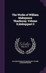 The Works of William Makepeace Thackeray, Volume 11, part 2 af William Makepeace Thackeray, Johann Jakob Rüttimann