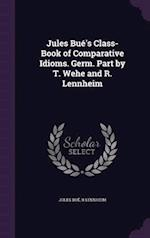 Jules Bué's Class-Book of Comparative Idioms. Germ. Part by T. Wehe and R. Lennheim