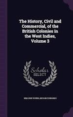 The History, Civil and Commercial, of the British Colonies in the West Indies, Volume 3