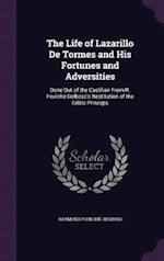 The Life of Lazarillo De Tormes and His Fortunes and Adversities: Done Out of the Castilian From R. Foulché-Delbosc's Restitution of the Editio Prince