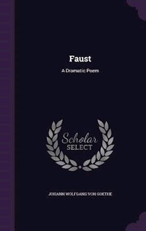 Bog, hardback Faust: A Dramatic Poem af Johann Wolfgang von Goethe