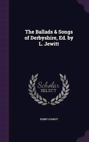 Bog, hardback The Ballads & Songs of Derbyshire, Ed. by L. Jewitt