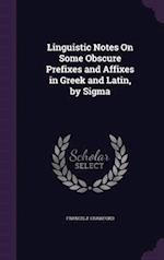Linguistic Notes On Some Obscure Prefixes and Affixes in Greek and Latin, by Sigma af Francis J. Crawford