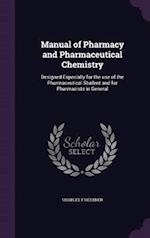 Manual of Pharmacy and Pharmaceutical Chemistry af Charles F. Heebner