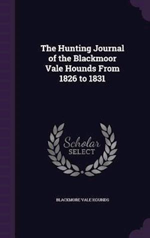 Bog, hardback The Hunting Journal of the Blackmoor Vale Hounds From 1826 to 1831 af Blackmore Vale Hounds