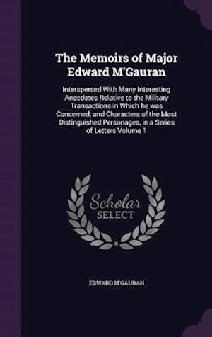 The Memoirs of Major Edward M'Gauran: Interspersed With Many Interesting Anecdotes Relative to the Military Transactions in Which he was Concerned; an