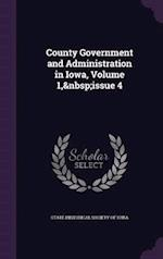 County Government and Administration in Iowa, Volume 1, Issue 4
