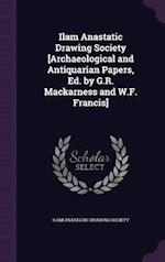Ilam Anastatic Drawing Society [Archaeological and Antiquarian Papers, Ed. by G.R. Mackarness and W.F. Francis]