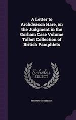 A Letter to Archdeacon Hare, on the Judgment in the Gorham Case Volume Talbot Collection of British Pamphlets