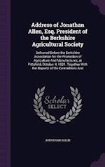 Address of Jonathan Allen, Esq. President of the Berkshire Agricultural Society: Delivered Before the Berkshire Association for the Promotion of Agric