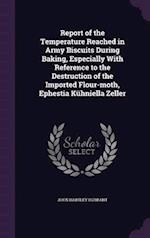 Report of the Temperature Reached in Army Biscuits During Baking, Especially with Reference to the Destruction of the Imported Flour-Moth, Ephestia Ku af John Hartley Durrant
