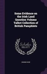 Some Evidence on the Irish Land Question Volume Talbot Collection of British Pamphlets af George Clive