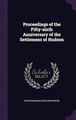 Proceedings of the Fifty-sixth Anniversary of the Settlement of Hudson af Ohio Hudson