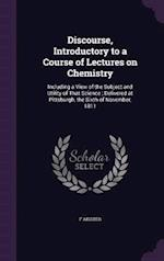 Discourse, Introductory to a Course of Lectures on Chemistry af F. Aigster