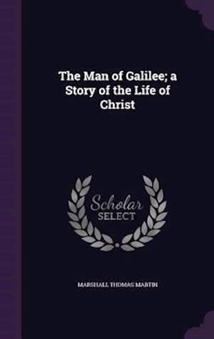 The Man of Galilee; A Story of the Life of Christ