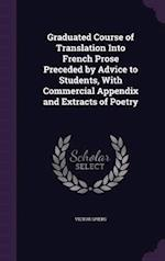 Graduated Course of Translation Into French Prose Preceded by Advice to Students, With Commercial Appendix and Extracts of Poetry