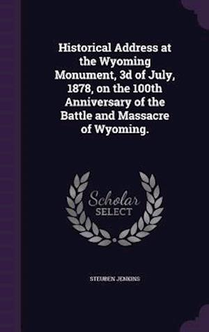 Historical Address at the Wyoming Monument, 3d of July, 1878, on the 100th Anniversary of the Battle and Massacre of Wyoming.
