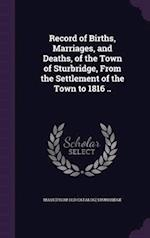 Record of Births, Marriages, and Deaths, of the Town of Sturbridge, From the Settlement of the Town to 1816 .. af Mass Sturbridge