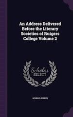 An Address Delivered Before the Literary Societies of Rutgers College Volume 2