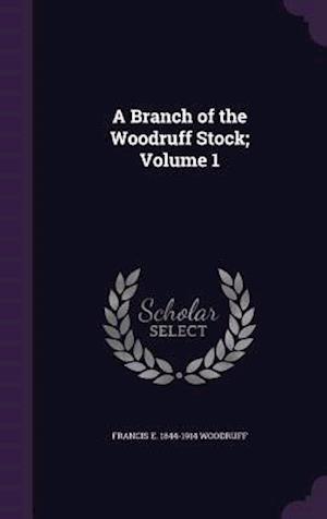 Bog, hardback A Branch of the Woodruff Stock; Volume 1 af Francis E. Woodruff