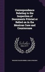 Correspondence Relating to the Inspection of Documents Printed or Relied on in the Mexican Case and Countercase