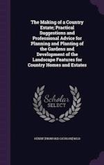 The Making of a Country Estate; Practical Suggestions and Professional Advice for Planning and Planting of the Gardens and Development of the Landscap af Henry Wild