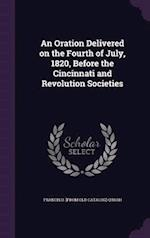 An Oration Delivered on the Fourth of July, 1820, Before the Cincinnati and Revolution Societies af Francis D. Quash