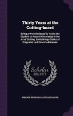 Thirty Years at the Cutting-board: Being a Work Designed to Assist the Student to Acquire Knowledge in the art of Cutting. Containing a Series of Diag af William Larder