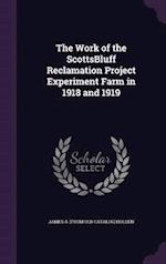 The Work of the ScottsBluff Reclamation Project Experiment Farm in 1918 and 1919 af James A. Holden