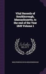 Vital Records of Southborough, Massachusetts, to the end of the Year 1849 Volume 1 af Mass Southborough