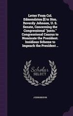 Letter from Col. Edmondston [!] to Hon. Reverdy Johnson, U. S. Senate, Concerning the Congressional Junto. Congressional Caucus to Nominate the Presid af J. Edmonston