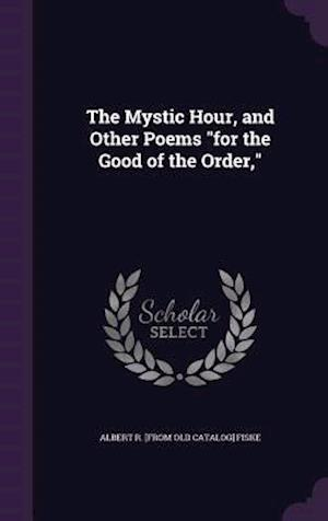 """The Mystic Hour, and Other Poems """"for the Good of the Order,"""""""